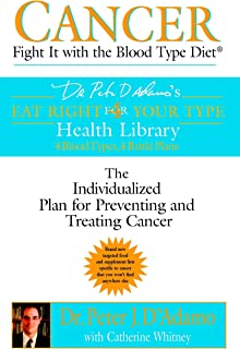Cancer: Fight it with Blood Type Diet - the Individualised Plan for Preventing and Treating Cancer