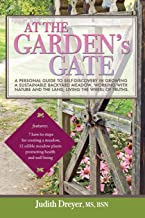 At the Garden's Gate - A Personal Guide to Self-Discovery in Growing a Sustainable Backyard Meadow, Working with Nature and the Land, Living the Wheel