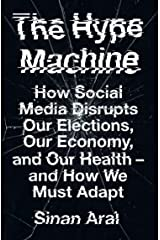 The Hype Machine: How Social Media Disrupts Our Elections, Our Economy and Our Health – and How We Must Adapt Kindle Edition