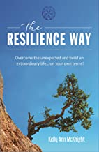 The Resilience Way: Overcome the unexpected and build an extraordinary life... on your own terms!