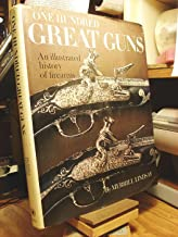 One Hundred Great Guns: An Illustrated History of Firearms