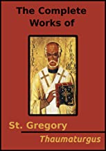 The Complete Works of St. Gregory Thaumaturgus (11 Books)