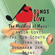Landon Loves the Cub Scouts, Fishing and Buchanan Dam, Texas