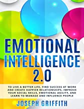 Emotional Intelligence 2.0: To live a better life, find Success at work and create happier Relationships, Improve your Soc...