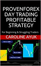 FOREX: PROVEN FOREX DAY TRADING PROFITABLE STRATEGY (Forex trading strategies, Fx trading strategies, forex trading): For Beginning & Struggling Traders