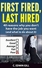 First Fired, Last Hired: 40 reasons why you don't have the job you want (and what to do about it)