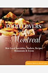 Food Lovers' Guide to® Montreal: Best Local Specialties, Markets, Recipes, Restaurants & Events (Food Lovers' Series) Kindle Edition