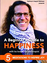 A Beginner's Guide to Happiness: 5 Meditations to Inspire Joy