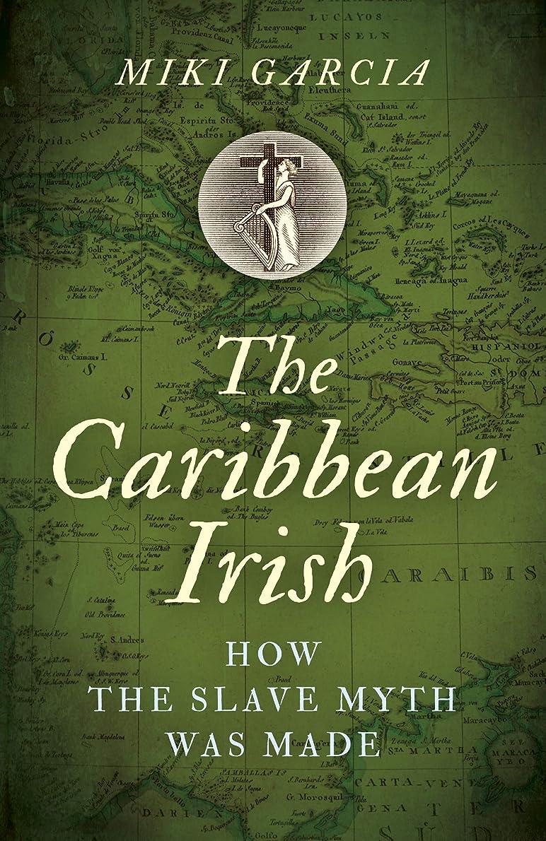 尊厳十分絶滅したThe Caribbean Irish: How the Slave Myth was Made (English Edition)