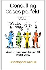 Consulting Cases perfekt lösen: Ansatz, Frameworks und 10 Fallstudien Kindle Ausgabe