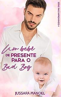 Um Bebê de Presente para o Bad Boy - Pais Improváveis 4: Livro Único