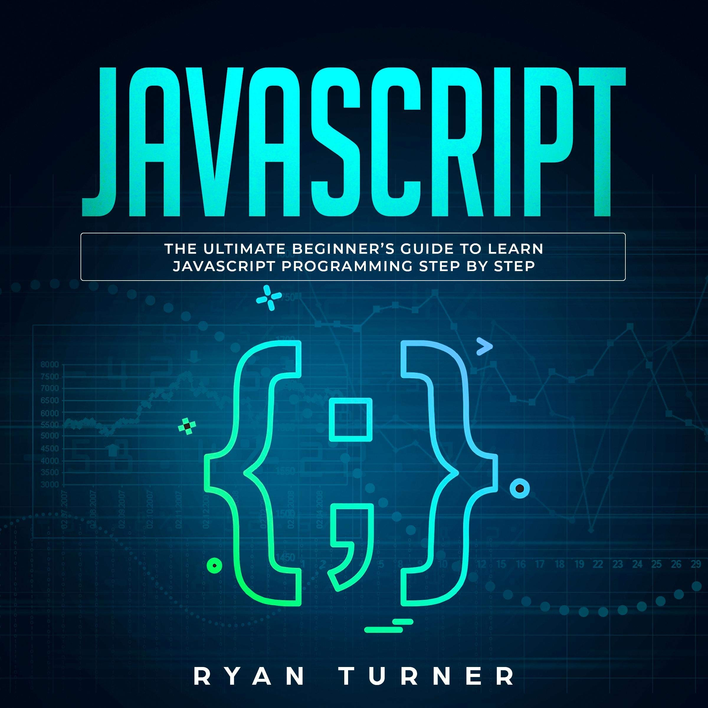 Javascript: The Ultimate Beginner's Guide to Learn JavaScript Programming Step by Step