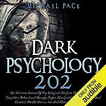 Dark Psychology 202: The Advance Secrets of Psychological Warfare, Dark NLP, Dark Cognitive Behavioral Therapy, Super Mani...