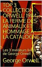 TOP 3 COLLECTION ORWELL: 1984, LA FERME DES ANIMAUX ET HOMMAGE À LA CATALOGNE: Les 3 meilleurs livres de George Orwell (Fr...