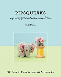 Pipsqueaks - Itsy-Bitsy Felt Creations to Stitch & Love: 30+ Easy-to-Make Animals & Accessories