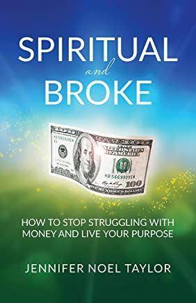 Spiritual and Broke: How to Stop Struggling with Money and Live Your Purpose