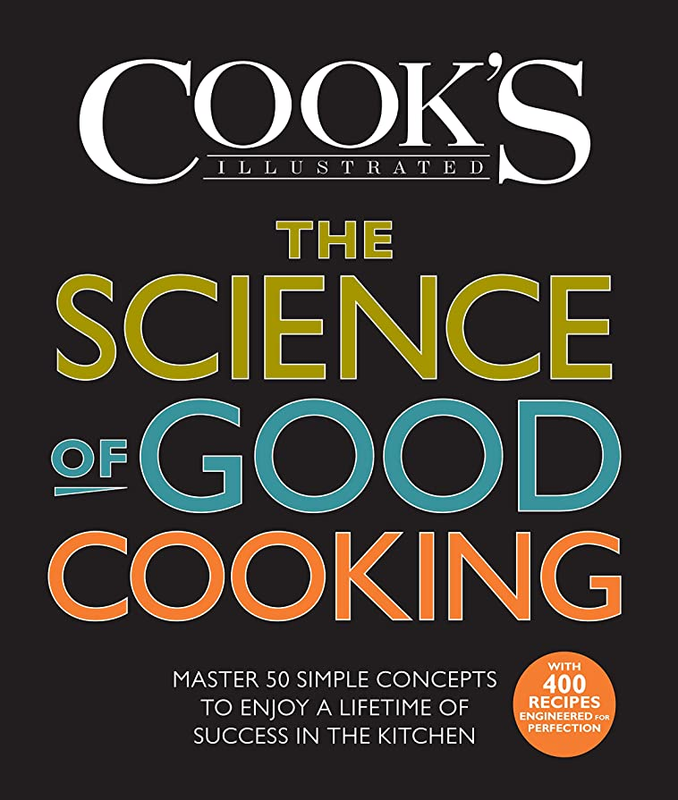 深くアプライアンスリルThe Science of Good Cooking: Master 50 Simple Concepts to Enjoy a Lifetime of Success in the Kitchen (Cook's Illustrated Cookbooks) (English Edition)