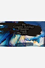 The Complete Astrology and Intuitive Guide To 2021 Kindle Edition