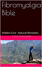 Fibromyalgia Bible: Hidden Cure - Natural Remedies