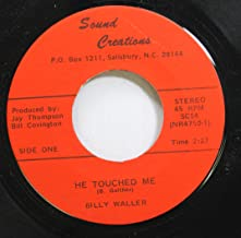 BILLY WALLER 45 RPM HE TOUCHED ME / HEAVEN CAME DOWN