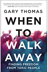 When to Walk Away: Finding Freedom from Toxic People Kindle Edition