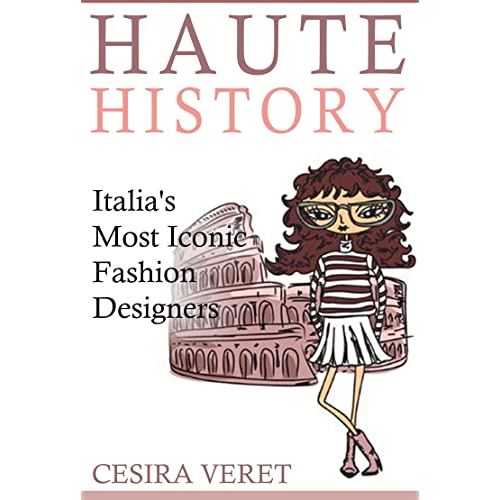 Haute History Italia S Most Iconic Fashion Designers Kindle Edition By Veret Cesira Arts Photography Kindle Ebooks Amazon Com