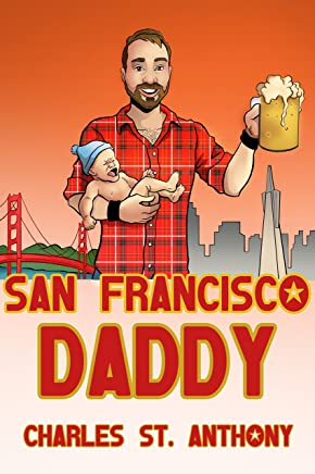 San Francisco Daddy: One Gay Man's Chronicle of His Adventures in Life and Love (English Edition)