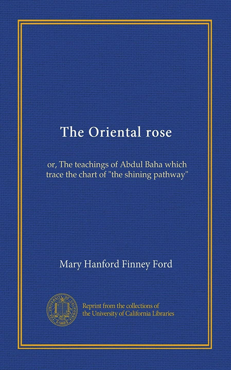 疑わしい絶滅させる保護The Oriental rose: or, The teachings of Abdul Baha which trace the chart of