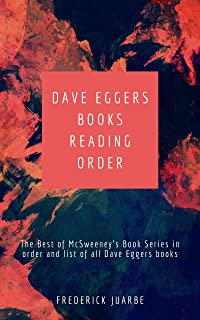 Dave Eggers Books Reading Order: The Best of McSweeney's Book Series in order and list of all Dave Eggers books (English Edition)