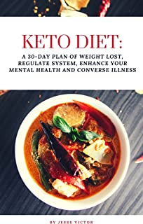 Keto Diet: A 30 Day Plan of Weight Lost, Regulate System, Enhance Your Mental Health and Converse Illness (English Edition)