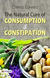 The Natural Cure of Consumption & Constipation (English Edition)