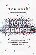 A todos, siempre: Amar en un mundo lleno de contratiempos y gente difícil (Spanish Edition)