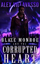Blaze Monroe and the Corrupted Heart: A Supernatural Thriller (The Hunter Who Lost His Way Book 5)