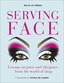 Serving Face: Lessons on poise and (dis)grace from the world of drag (English Edition)