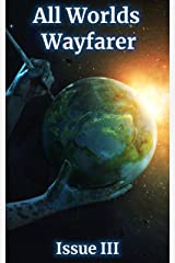 All Worlds Wayfarer: Issue 3: A Speculative Fiction Literary Magazine Kindle Edition
