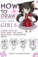 HOW TO DRAW CUTE NEKO GIRLS CHIBI VERSION: Learn step by step how to make beautiful Nekomatas girls Kindle Edition