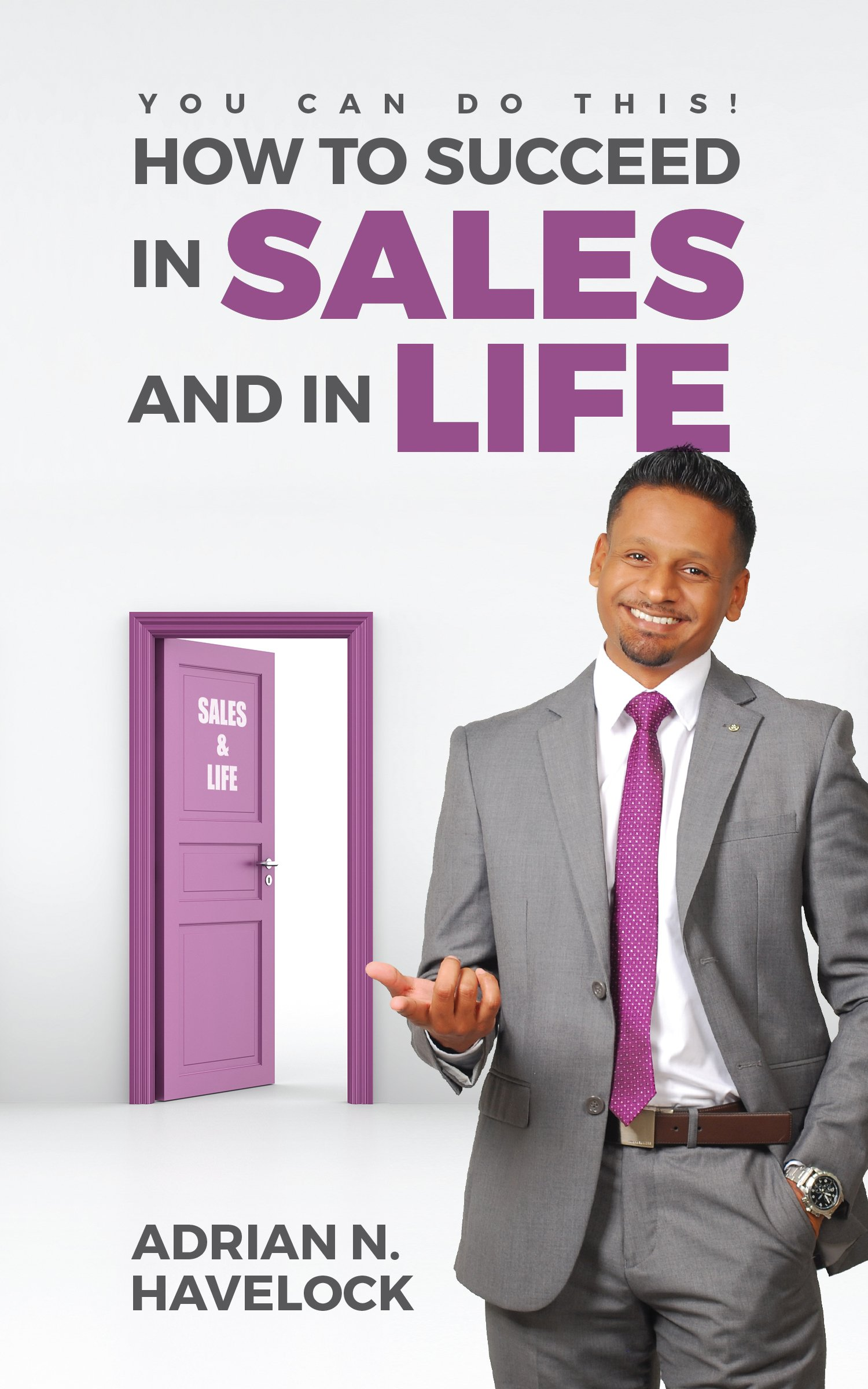 You Can Do This! How To Succeed In Sales and In Life.