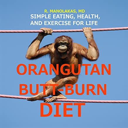 Orangutan Butt-Burn Diet: Simple Eating, Health, and Exercise for Life
