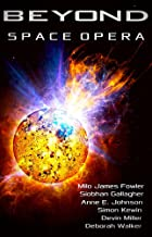 BEYOND: SPACE OPERA: Science Fiction Short Stories