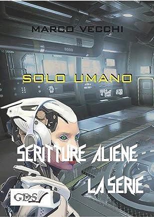 Solo umano (SCRITTURE ALIENE LA SERIE Vol. 17)