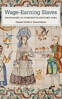 Wage-Earning Slaves: Coartación in Nineteenth-Century Cuba