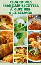 Plus De 400 Français Recettes À Cuisiner À La Maison : Recettes Pour Soupes, Salades, Légumes, Céréales, Poisson, Poulet, ...