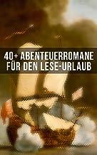 40+ Abenteuerromane für den Lese-Urlaub: 20.000 Meilen unter dem Meer, Der Graf von Monte Christo, Die Schatzinsel, Der le...
