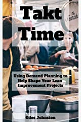 Takt Time: Using Simple Demand Planning to Help Shape Your Lean Improvement Projects (The Business Productivity Series Book 3) Kindle Edition