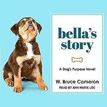 Bella's Story: A Dog's Purpose Novel