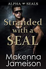 Stranded with a SEAL (Alpha SEALs Book 12) Kindle Edition