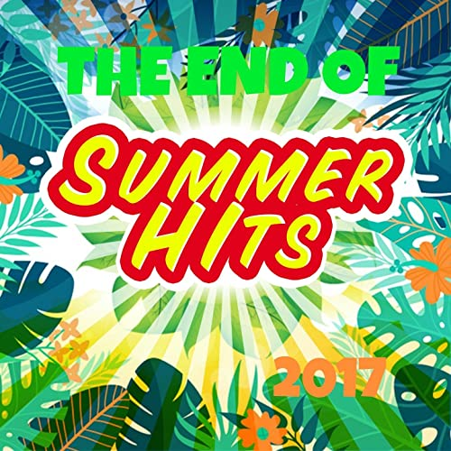 The End Of Summer Hits 2017 (Hits 2017 Ultimate) by Various
