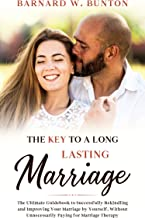 THE KEY TO A LONG LASTING MARRIAGE: The Ultimate Guidebook to Successfully Rekindling and Improving Your Marriage by Yourself, Without Unnecessarily Paying for Marriage Therapy (English Edition)