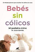 Bebés Sin Cólicos: El Método Pionero Para Resolver En Casa Los Cólicos del Lactante / Babies Without Gases: The Pioneering Method