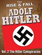 The Rise and Fall of Adolf Hitler: Volume 2 - The Hitler Conspiracies